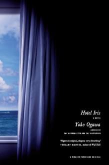 Hotel Iris: A Novel - Yōko Ogawa, Stephen Snyder