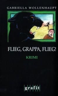 Flieg, Grappa, Flieg! - Gabriella Wollenhaupt