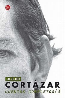 Cuentos Completos (#3) - Julio Cortázar