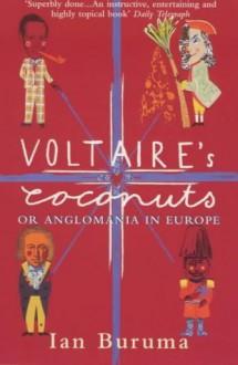 Voltaire's Coconuts Or Anglomania In Europe - Ian Buruma