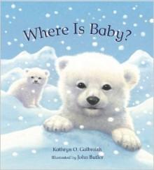 Where Is Baby? - Kathryn O. Galbraith, John Butler