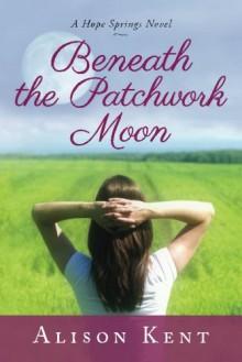 Beneath the Patchwork Moon - Alison Kent