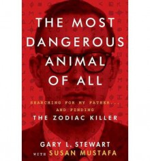 The Most Dangerous Animal of All The Zodiac Killer (Hardback) - Common - by Gary L. Stewart and Susan Mustafa