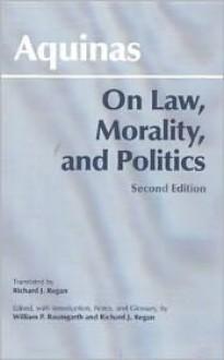 On Law, Morality, and Politics - William P. Baumgarth,Richard J. Regan,Thomas Aquinas