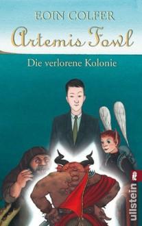 Artemis Fowl - Die verlorene Kolonie: Der fünfte Roman (Ein Artemis-Fowl-Roman) (German Edition) - Eoin Colfer,Nikolaus Heidelbach,Claudia Feldmann