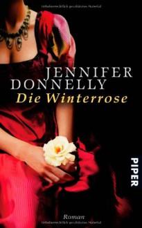 Die Winterrose (Rosentrilogie, #2) - Angelika Felenda,Jennifer Donnelly
