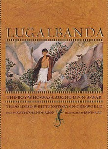 Lugalbanda: The Boy Who Was Caught Up in a War - Kathy Henderson, Jane Ray