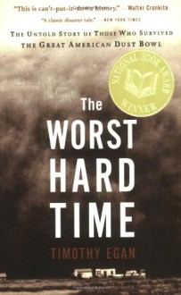 The Worst Hard Time: The Untold Story of Those Who Survived the Great American Dust Bowl - Timothy Egan