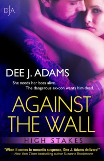 Against The Wall (High Stakes) - Dee J. Adams