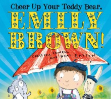 Cheer Up Your Teddy Bear, Emily Brown! - Cressida Cowell, Neal Layton