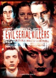 Evil Serial Killers: In the Minds of Monsters [Fully Illustrated] - Charlotte Greig