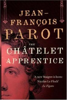 The Chatelet Apprentice: A Nicolas Le Floch Mystery - Jean-Francois Parot;(Translated by Michael Glencross)