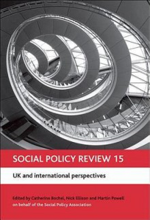 Social Policy Review 15: UK and international perspectives - Catherine Bochel, Nick Ellison, Martin Powell