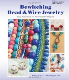 Bewitching Bead & Wire Jewelry: Easy Techniques for 40 Irresistible Projects - Suzanne J.E. Tourtillott