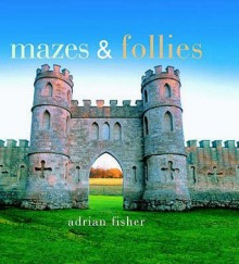 Mazes and Follies (Pitkin Pleasures and Treasures) - Adrian Fisher, Jenni Davis, Mark Buckingham