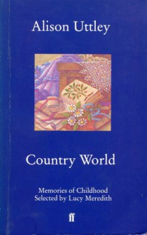 Country World: Memories Of Childhood - Alison Uttley