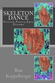 Skeleton Dance: Fiction, Poetry, Epic Dreams - Ron W. Koppelberger Jr.