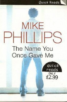 The Name You Once Gave Me - Mike Phillips