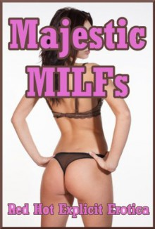 Majestic MILFs: Ten Explicit Erotica Stories - Sarah Blitz, Jeanna Yung, Alice Drake, Angela Ward, Amber Cross, Amy Dupont, Lisa Vickers, Hope Parsons, Cassie Hacthaw, Connie Hastings