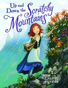 Up and down the Scratchy Mountains - Laurel Snyder,Greg Call