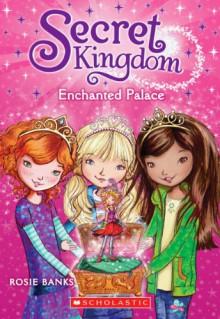 Secret Kingdom #1: Enchanted Palace - Rosie Banks
