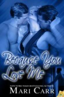 Because You Love Me - Mari Carr