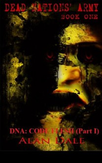 DNA: Code Flesh (Part I)(The True Zombie War)(Special Edition) (Dead Nations' Army) - Alan Dale, James Powell