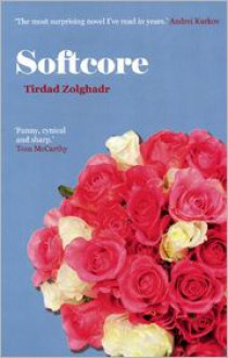 Softcore - Tirdad Zolghadr,Tirdad Zolghadr