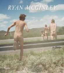 Ryan McGinley: Whistle for the Wind - Chris Kraus, Gus Van Sant, Chris Kraus, John Kelsey