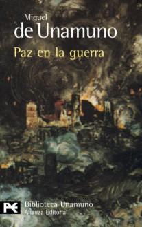 Paz en la guerra - Miguel de Unamuno