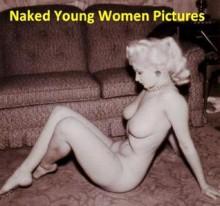 Naked Young Women Pictures - 50 Retro Vintage Sexy Women Photos - Jacek Michalak, Florenz Ziegfeld (1903 - 1913)