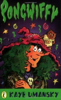 Pongwiffy: A Witch Of Dirty Habits - Kaye Umansky
