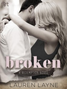 Broken: Flirt New Adult Romance (A Redemption Novel) - Lauren Layne