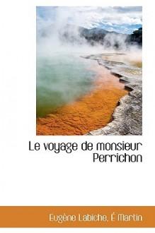 Le Voyage de Monsieur Perrichon - Eugene Labiche