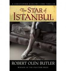 The Star of Istanbul: A Christopher Marlowe Cobb Thriller - Robert Olen Butler