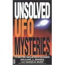 Unsolved UFO Mysteries - William J. Birnes, Harold Burt