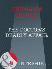 The Doctor's Deadly Affair (Mills & Boon Intrigue) - Stephanie Doyle