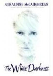 The White Darkness - Geraldine McCaughrean