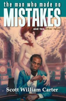 The Man Who Made No Mistakes - Scott William Carter