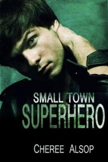 Small Town Superhero (Small Town Superhero #1) - Cheree Alsop