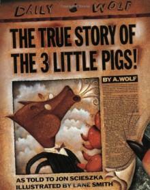 The True Story of the 3 Little Pigs - Jon Scieszka,Lane Smith
