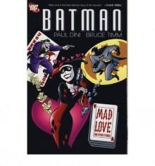 Batman: Mad Love and Other Stories - Paul Dini,Bruce Timm,Glen Murakami,Mike Parobeck