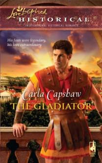 The Gladiator (Love Inspired Historical) - Carla Capshaw