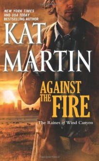 Against the Fire - Kat Martin