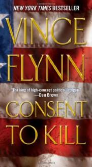 Consent to Kill - Vince Flynn