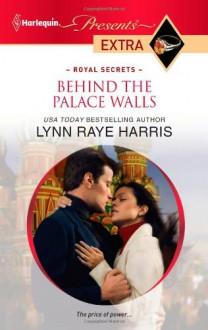 Behind the Palace Walls - Lynn Raye Harris