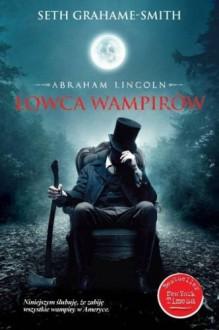 Abraham Lincoln. Łowca wampirów - Seth Grahame-Smith