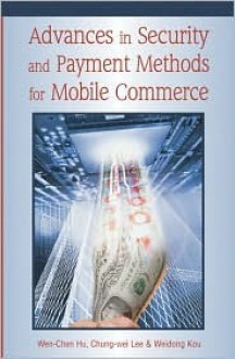 Advances In Security And Payment Methods For Mobile Commerce - Wen Chen Hu,Chung-wei Lee