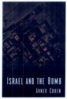 Israel and the Bomb - Avner Cohen