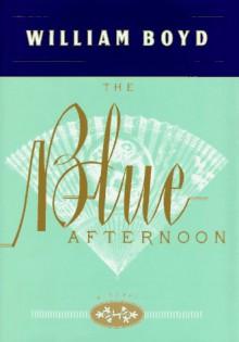 The Blue Afternoon - William Boyd